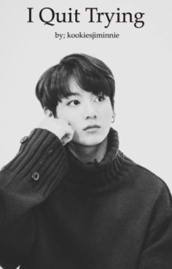 I Quit Trying (Jungkook-BTS) {COMPLETED}