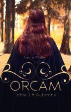 ORCAM - Tome 1 : Automne (2ème partie) by lihaandliam