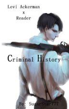 Criminal History (Levi Ackerman X Reader) by SugarStar777