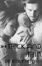 Thick and Thin *sequel to TBBB* by Emilybetty