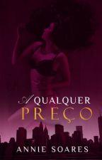 A Qualquer Preço (Reescrevendo). by AnnieSoares123