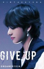Give Up [Kim Taehyung One Shot] by dreamer1538
