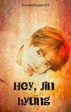 Hey, Jin hyung [JINKOOK] by KumikoKazami19