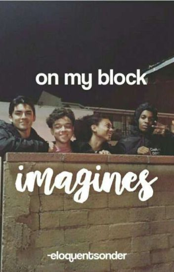 on my block imagines + preferences