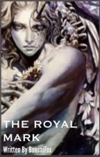 The Royal Mark (Adrian Tepes x Reader)  by BonsaiFox