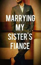 Marrying My Sister's Fiance  by virat_directioner