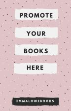 PROMOTE YOUR BOOKS HERE by EmmaLoweBooks