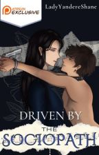 Driven by a Sociopath ✔ | BoyxBoy 18+ by LadyYandereShane