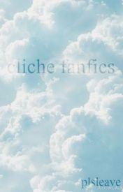 Cliche Fanfics by plsleave