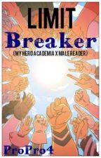 Limit breaker (my hero academia x male reader) by ProPro4