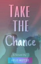 Take The Chance [on hold] by HelinMercanM