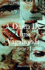 A Dama De Uma Vagabunda Vol.2  by CamilaAmorinha