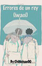 Errores de un rey (iwaoi) by Chibichan90