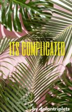 It's complicated • g.d by dolantripletz
