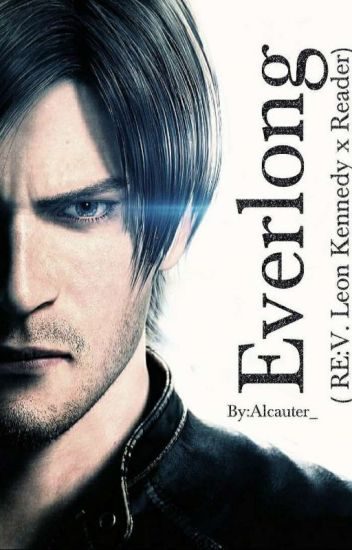 Everlong. (RE: V. Leon Kennedy x Reader) [Vol. 3] [COMPLETE]