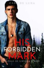 His Forbidden Mark (Alphas of Nirvana Series Book 2) by Celestine_Lemoir