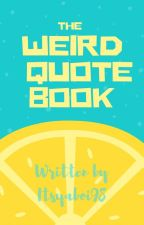 Weird Quotes From Me & Others by Itsyaboi98