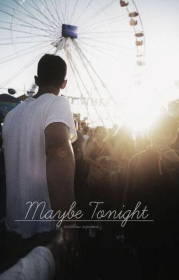 Maybe Tonight 》Matt Espinosa