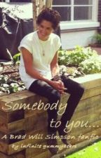 Somebody to you- a Brad Will Simpson fanfic by TACOS_EVERYWHEREEE