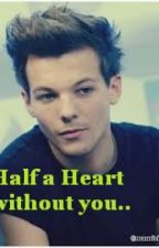 Half a Heart without you... (Louis Tomlinson) by bea_stylinson