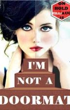 I'm not a DOORMAT EDITING (More chapters on AUG 15) by amazingkesha5