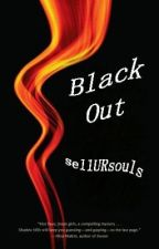 Black Out (Completed) by sellURsouls
