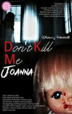 DON'T KILL ME, JOANNA (completed) by DhawyFebrianti