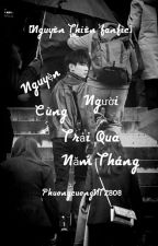 [Nguyên Thiên fanfic] Nguyện Cùng Người Trải Qua Năm Tháng  by PhuongcuongNT2808