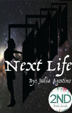 Next Life (COMPLETED) by xojjuliaxo