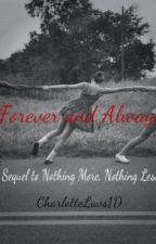 Forever and Always (Sequel to Nothing More, Nothing Less) by CharlotteLuvs1D