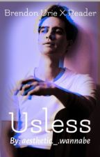 Useless (Brendon Urie X Reader) by aestheticbeann