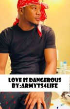 Love is Dangerous! by armyts4life