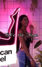 Take the Stage - An AMBW fanfic. ♡ by axrrri