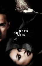 Under Our Skin by jazzywazzy08