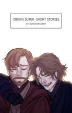 Obikin super-short stories by bunsforharry