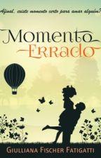 Momento Errado by GiullianaFischerFati