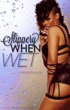 Slippery When Wet by AnonymousAuthoress1