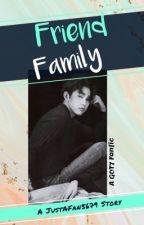 Friend Family   GOT7 FANFIC by JustAFan5679