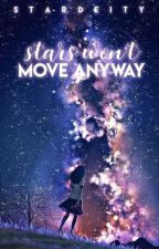 STARS WON'T MOVE, ANYWAY ✩ ON-GOING ✩ by stardeity