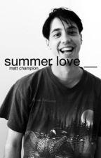 summer love || matt champion  by sabrinassmile
