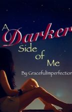 A Darker Side of Me (2014-2015) by GracefulImperfection