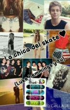 La chica del skate♥ (luke hemmings y tu) by millxrxyyy