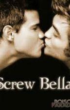 Screw Bella [ The True Twilight Story ] by TeamJakeward_F_Bella
