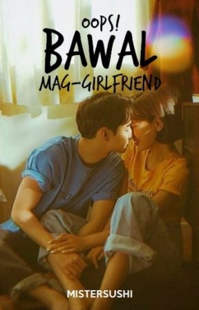 Oops! Bawal Mag-Girlfriend (ON-GOING) by mistersushi