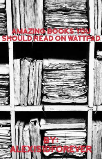 Amazing Books You Should Read On Wattpad