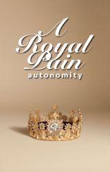A Royal Pain by autonomity