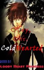 Hey! Mr. ColdHearted by bloodyheart_loveL