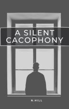A Silent Cacophony (Silence Book One.) by TashHill