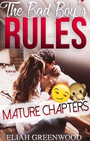 The Bad Boy's Rules (Mature Chapter) by EliahGreenwood