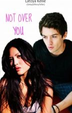 Not Over You by mslatoyak